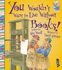 You Wouldn't Want To Live Without Books! by Alex Woolf (Paperback, 2015)