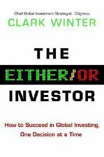 The Either/Or Investor: How to Succeed in Global Investing, One Decision at a...