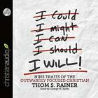 I Will: Nine Habits of the Outwardly Focused Christian by Thom S Rainer (CD-Audio, 2015)