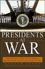 Presidents at War: From Truman to Bush, the Gathering of Military Powers to Our Commanders in Chief by Gerald Astor (Hardback, 2006)