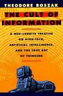 The Cult of Information: A Neo-Luddite Treatise on High-Tech, Artificial Intelligence, and the True Art of Thinking by Theodore Roszak (Paperback, 1994)