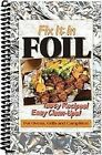 Fix It in Foil Tasty Recipes Easy Clean-ups for Ovens Grills and Campfires