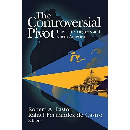 The Controversial Pivot: The U.S. Congress and North Am - Paperback NEW Robert A