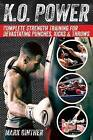 K.O. Power: Complete Strength Training for Devastating Punches, Kicks & Throws by Mark Ginther (Paperback / softback, 2014)