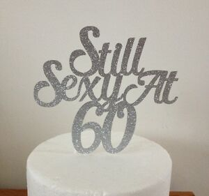 Magnificent Still Sexy At 60 Cake Topper 60Th Birthday Cake Topper Silver Funny Birthday Cards Online Bapapcheapnameinfo