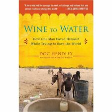 Wine to Water How One Man Saved Himself While Trying to Save the World Book