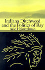 Indiana Ditchweed and the Politics of Ray by Aric Heintzelman (Paperback / softback, 2001)