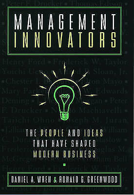 Management Innovators: The People and Ideas that Have Shaped Modern Business by