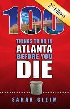 100 Things to Do in Atlanta Before You Die, 2nd Ed by Sarah Gleim (2016,...
