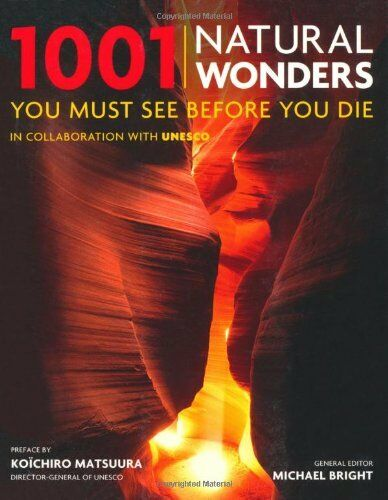 1001: Natural Wonders You Must See Before You Die By Michael Bright