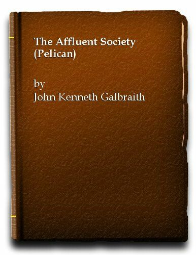 The Affluent Society (Pelican) By John Kenneth Galbraith