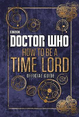 1 of 1 - Doctor Who: How to be a Time Lord - the Official Guide by Penguin Books Ltd...