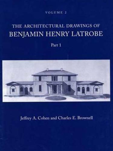 The Architectural Drawings of Benjamin Henry Latrobe (Series 2): Volume 2 2-2,