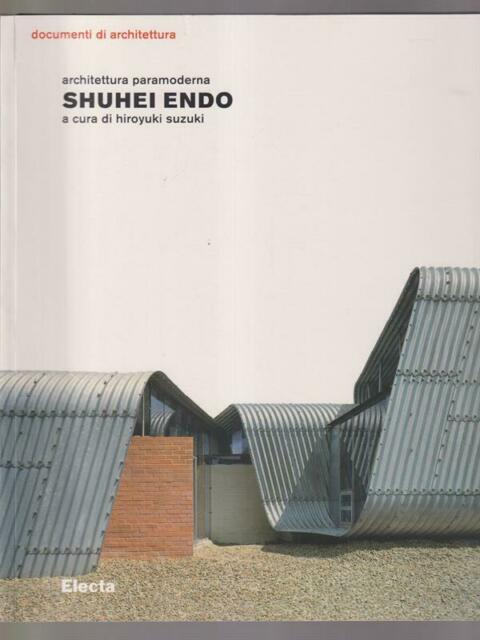 SHUHEI ENDO: ARCHITETTURA PARAMODERNA  SUZUKI HIROYUKI ELECTA 2002