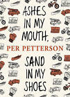 Ashes in My Mouth, Sand in My Shoes by Per Petterson (Paperback, 2013)