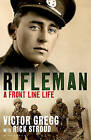 Rifleman: A Front-Line Life by Victor Gregg, Rick Stroud (Hardback, 2011)