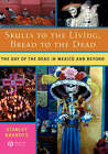 Skulls to the Living, Bread to the Dead: The Day of the Dead in Mexico and Beyond by Stanley Brandes (Hardback, 2006)