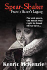 Spear -shaker: Francis Bacon's Legacy by Kenric J. McKenzie (Paperback, 2009)