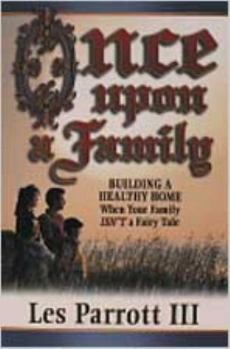 Once upon a Family : Building a Healthy Home When Your Family Isn't a Fairy Tale