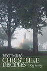 Becoming Christlike Disciples by H. Ray Dunning (Hardback, 2010)