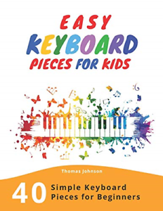 Easy Keyboard Pieces For Kids: 40 Simple Keyboard Pieces For Beginners -> Easy
