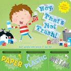 Hey, That's Not Trash!: But Which Bin Does It Go In? by Renee Jablow (Board book, 2011)
