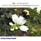 Bubs The Bumblebee and Her Most Unfortunate Fortunate Adventure 9781449050429