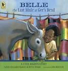 Belle, the Last Mule at Gee's Bend: A Civil Rights Story by Bettye Stroud, Calvin Alexander Ramsey (Hardback, 2016)