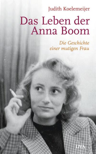 Das Leben der Anna Boom: Die Geschichte einer mutigen Frau v. Judith Koelemeijer