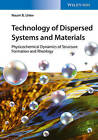 Technology of Dispersed Systems and Materials: Physicochemical Dynamics of Structure Formation and Rheology by Naum B. Uriev (Paperback, 2016)