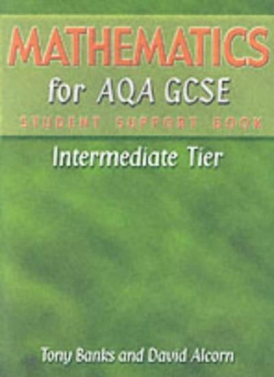 Mathematics for AQA GCSE: Intermediate Tier. Student Support Book By Mr Tony Ba