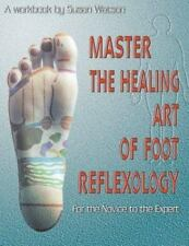 Master the Healing Art of Foot Reflexology: For the Novice to the Expert