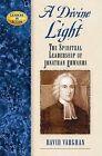 A Divine Light: The Spiritual Leadership of Jonathan Edwards by David Vaughan (Hardback, 2007)