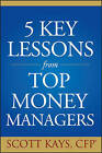 Five Key Lessons from Top Money Managers by Scott Kays (Paperback, 2005)