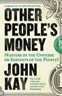 Other People's Money: Masters of the Universe or Servants of the People? by John Kay (Paperback, 2016)