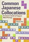 Common Japanese Collocations: A Learner's Guide to Frequent Word Pairings by Kakuko Shoji (Paperback, 2014)