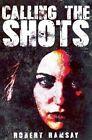 Calling the Shots by Robert Ramsay (Hardback, 2015)