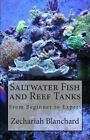 Saltwater Fish and Reef Tanks : From Beginner to Expert by Zechariah Blanchard (2014, Paperback)