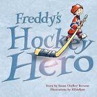 Freddy's Hockey Hero by Susan Chalker Browne (Paperback / softback, 2010)
