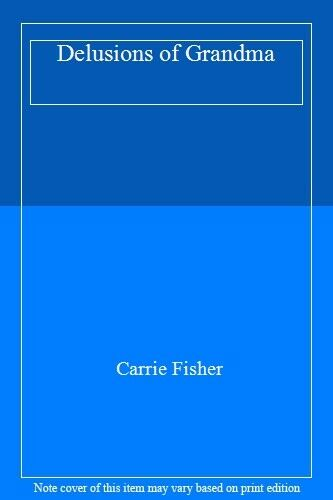 Delusions of Grandma By  Carrie Fisher. 9780671718282
