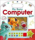 My Busy Computer Book by DK (Board book, 2016)