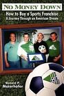 No Money Down!: How to Buy a Sports Franchise by Ronald P Maierhofer (Hardback, 2009)