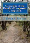 Genealogy of the Family of Longstreet Completed: A Genealogy by Edward Mayes (Paperback / softback, 2010)
