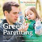 The No-Nonsense Guide to Green Parenting: How to Raise Your Child, Help Save the Planet and Not Go Mad by Kate Blincoe (Paperback, 2015)