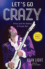 Let's Go Crazy: Prince and the Making of Purple Rain by Alan Light (Hardback, 2014)