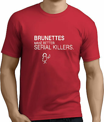 BRUNETTES SERIAL KILLERS.Funny Printed Mens Womens T-Shirts.Gift t shirt!RT587