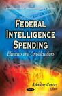 Federal Intelligence Spending: Elements and Considerations by Nova Science Publishers Inc (Paperback, 2014)