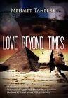 Love Beyond Times by Mehmet Tanberk (Hardback, 2011)