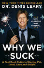Why We Suck: A Feel Good Guide to Staying Fat, Loud, Lazy and Stupid by Dr Denis Leary (Paperback / softback, 2009)