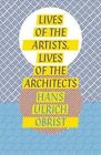Lives of the Artists, Lives of the Architects by Hans-Ulrich Obrist (Paperback, 2016)
